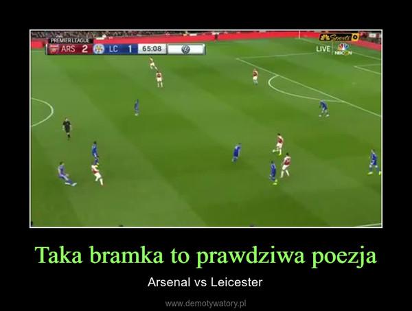 Taka bramka to prawdziwa poezja – Arsenal vs Leicester