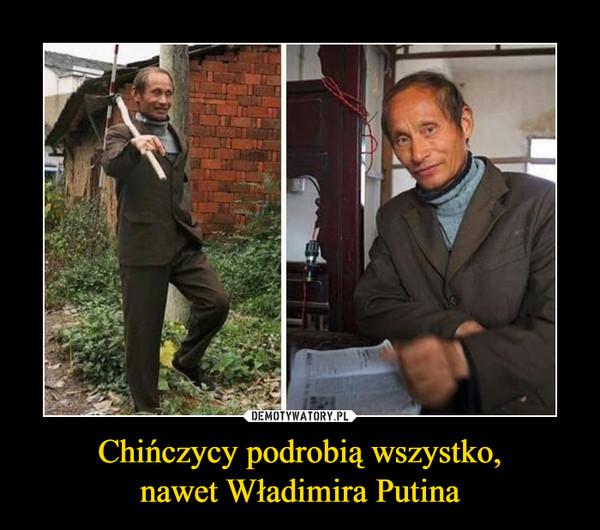 Chińczycy podrobią wszystko,nawet Władimira Putina –
