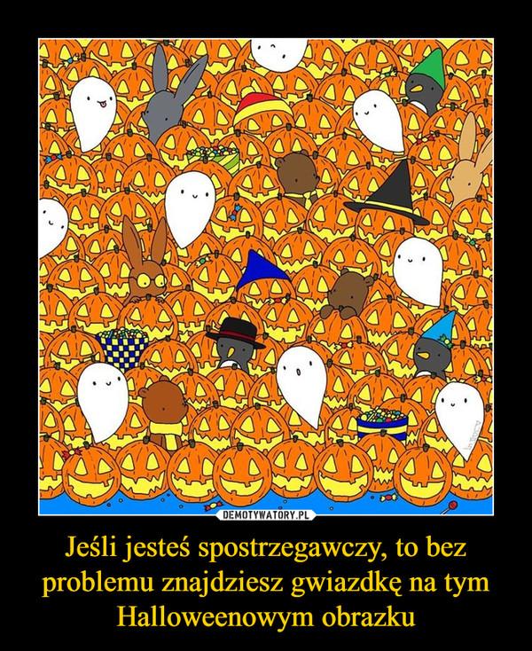 Jeśli jesteś spostrzegawczy, to bez problemu znajdziesz gwiazdkę na tym Halloweenowym obrazku –