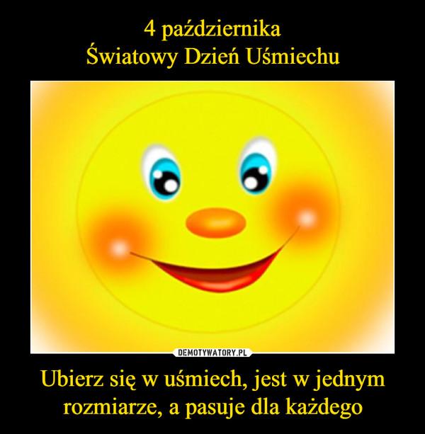 Ubierz się w uśmiech, jest w jednym rozmiarze, a pasuje dla każdego –