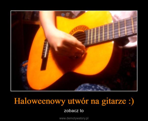 Haloweenowy utwór na gitarze :) – zobacz to