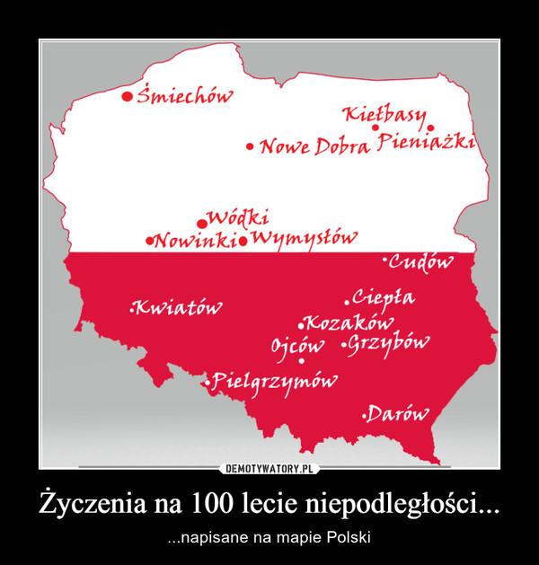 Życzenia na 100 lecie niepodległości... – ...napisane na mapie Polski