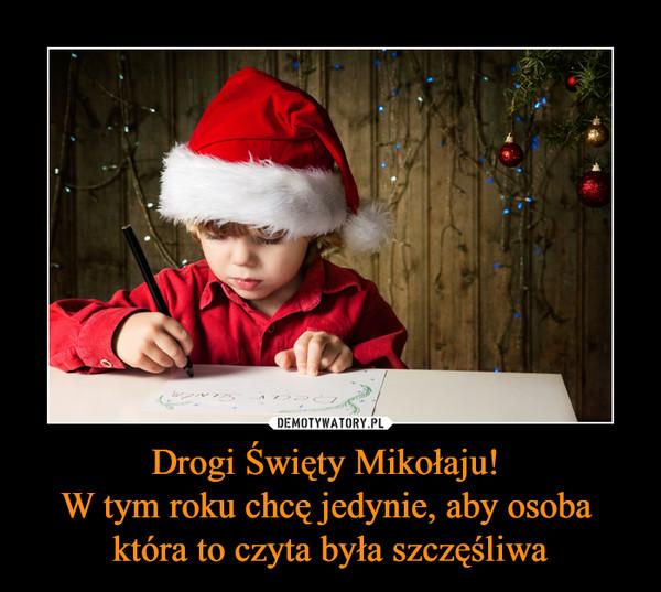 Drogi Święty Mikołaju! W tym roku chcę jedynie, aby osoba która to czyta była szczęśliwa –