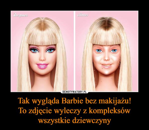 Tak wygląda Barbie bez makijażu!To zdjęcie wyleczy z kompleksów wszystkie dziewczyny –
