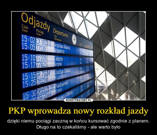 PKP wprowadza nowy rozkład jazdy – dzięki niemu pociągi zaczną w końcu kursować zgodnie z planem. Długo na to czekaliśmy - ale warto było