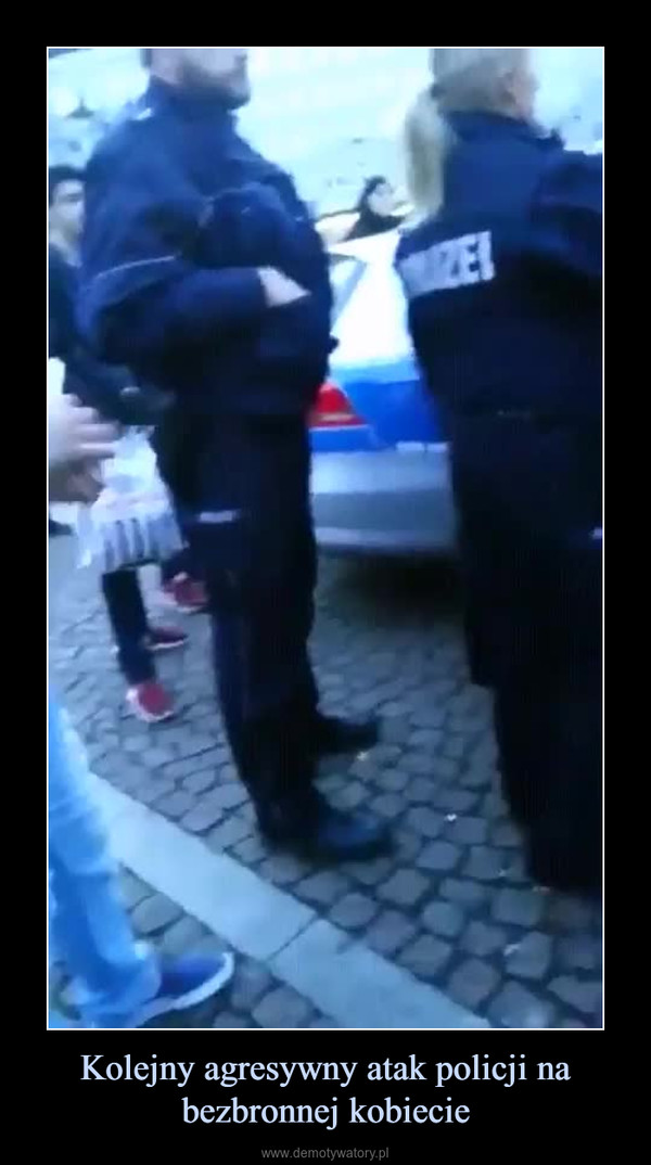 Kolejny agresywny atak policji na bezbronnej kobiecie –