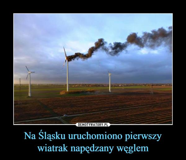 Na Śląsku uruchomiono pierwszy wiatrak napędzany węglem