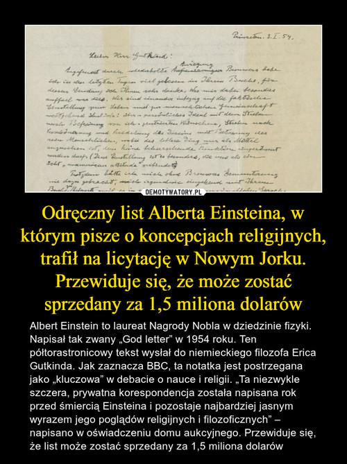 Odręczny list Alberta Einsteina, w którym pisze o koncepcjach religijnych, trafił na licytację w Nowym Jorku. Przewiduje się, że może zostać sprzedany za 1,5 miliona dolarów