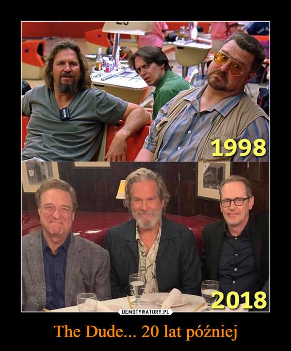 The Dude... 20 lat później –