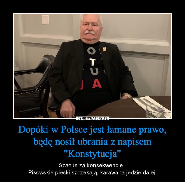 """Dopóki w Polsce jest łamane prawo, będę nosił ubrania z napisem """"Konstytucja"""" – Szacun za konsekwencję. Pisowskie pieski szczekają, karawana jedzie dalej."""