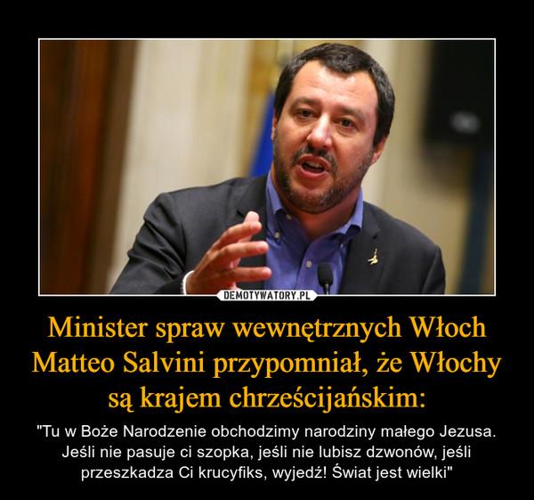 Minister spraw wewnętrznych Włoch Matteo Salvini przypomniał, że Włochy są krajem chrześcijańskim: