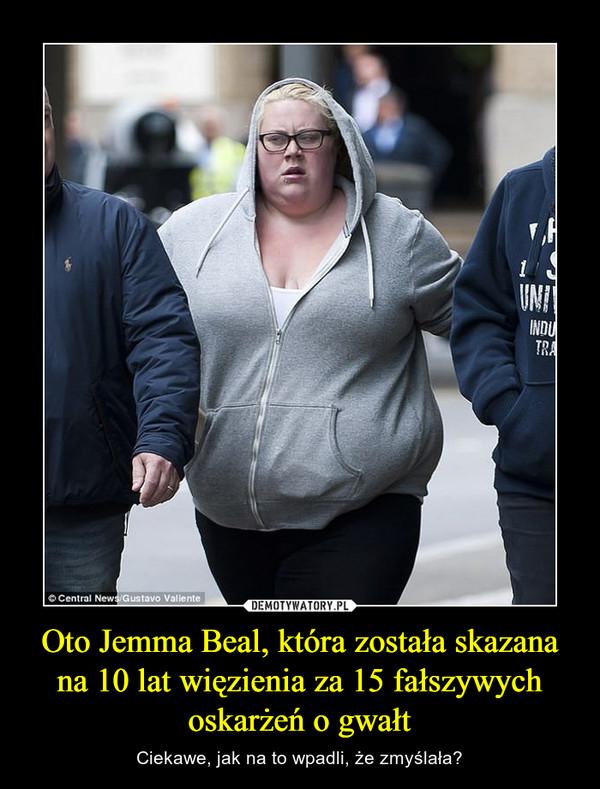 Oto Jemma Beal, która została skazana na 10 lat więzienia za 15 fałszywych oskarżeń o gwałt – Ciekawe, jak na to wpadli, że zmyślała?