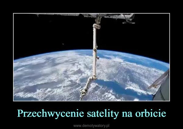 Przechwycenie satelity na orbicie –