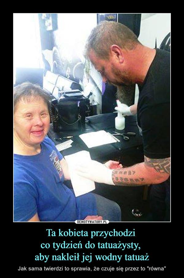 """Ta kobieta przychodzi co tydzień do tatuażysty, aby nakleił jej wodny tatuaż – Jak sama twierdzi to sprawia, że czuje się przez to """"równa"""""""