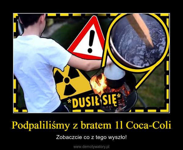 Podpaliliśmy z bratem 1l Coca-Coli – Zobaczcie co z tego wyszło!