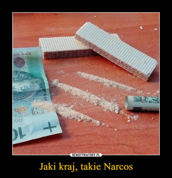 Jaki kraj, takie Narcos –