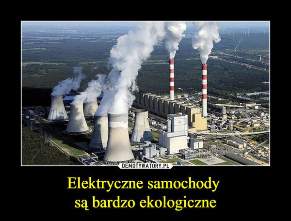 Elektryczne samochody są bardzo ekologiczne –