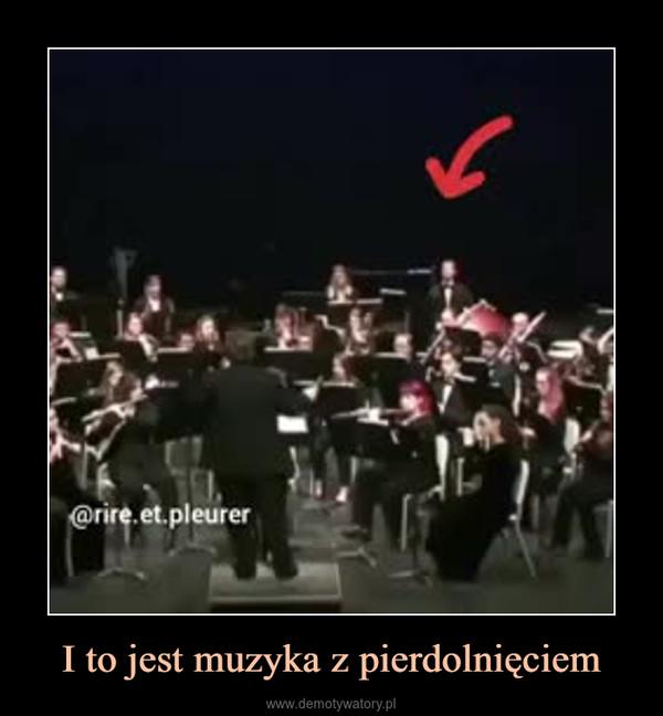 I to jest muzyka z pierdolnięciem –