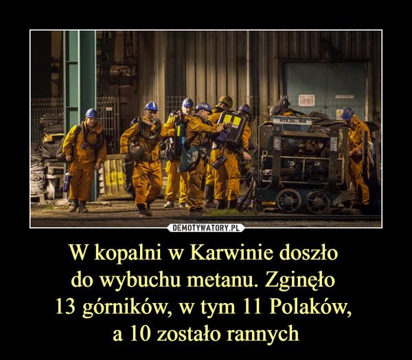 W kopalni w Karwinie doszło do wybuchu metanu. Zginęło 13 górników, w tym 11 Polaków, a 10 zostało rannych –