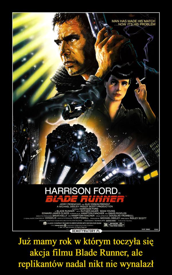 Już mamy rok w którym toczyła się akcja filmu Blade Runner, ale replikantów nadal nikt nie wynalazł –