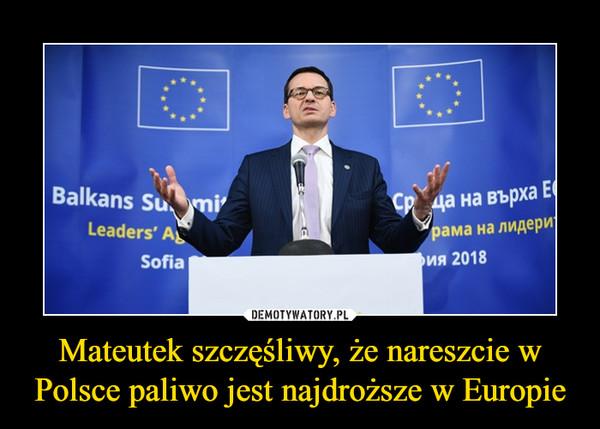Mateutek szczęśliwy, że nareszcie w Polsce paliwo jest najdroższe w Europie –