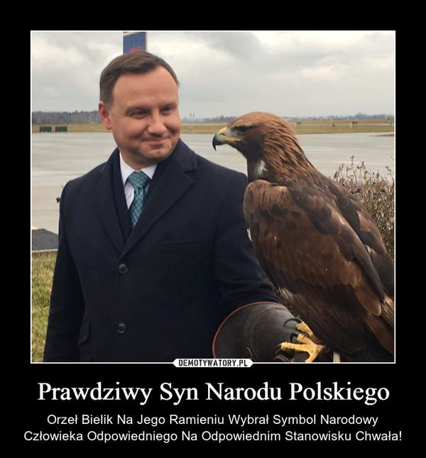 Prawdziwy Syn Narodu Polskiego – Orzeł Bielik Na Jego Ramieniu Wybrał Symbol Narodowy Człowieka Odpowiedniego Na Odpowiednim Stanowisku Chwała!