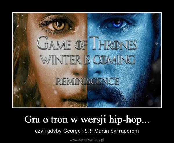 Gra o tron w wersji hip-hop... – czyli gdyby George R.R. Martin był raperem
