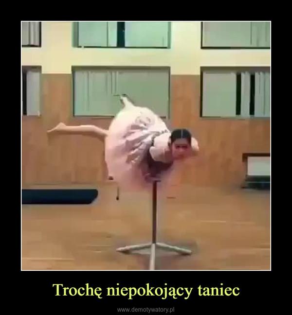 Trochę niepokojący taniec –