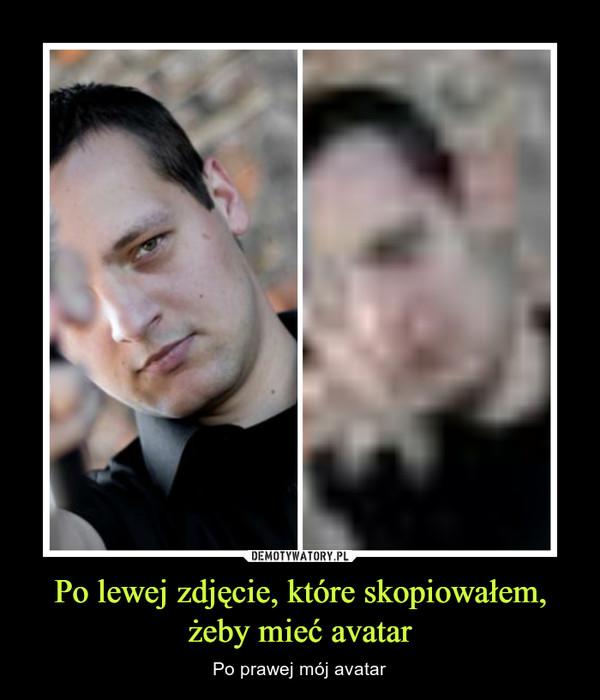 Po lewej zdjęcie, które skopiowałem, żeby mieć avatar – Po prawej mój avatar
