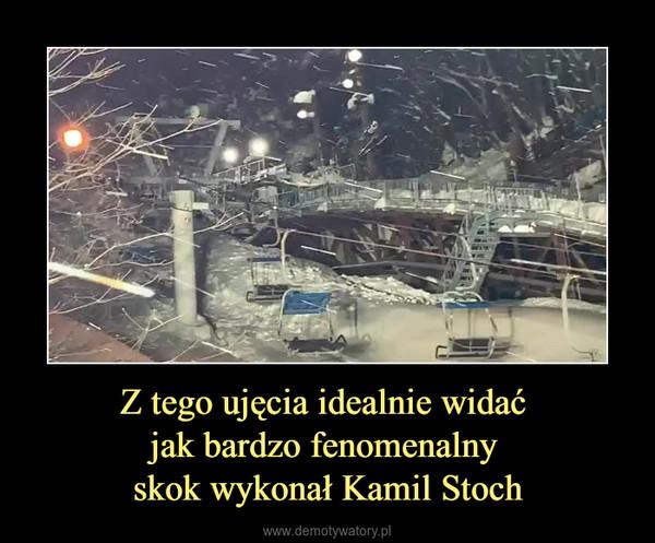 Z tego ujęcia idealnie widać jak bardzo fenomenalny skok wykonał Kamil Stoch –