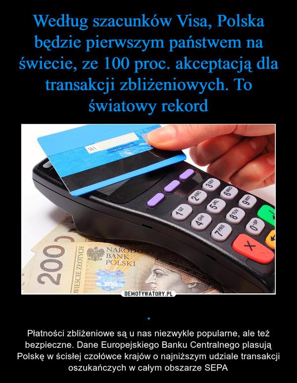 . – Płatności zbliżeniowe są u nas niezwykle popularne, ale też bezpieczne. Dane Europejskiego Banku Centralnego plasują Polskę w ścisłej czołówce krajów o najniższym udziale transakcji oszukańczych w całym obszarze SEPA