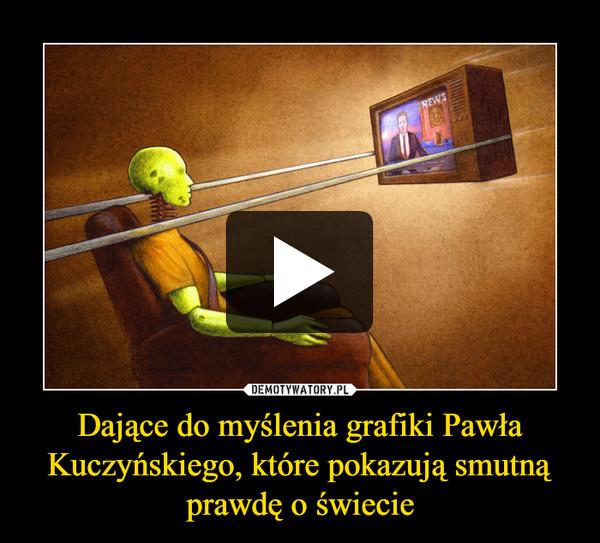 Dające do myślenia grafiki Pawła Kuczyńskiego, które pokazują smutną prawdę o świecie –