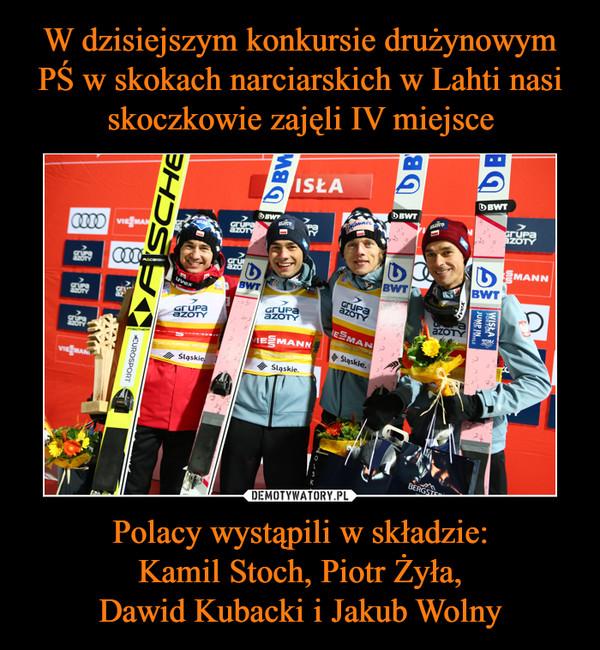 Polacy wystąpili w składzie:Kamil Stoch, Piotr Żyła,Dawid Kubacki i Jakub Wolny –