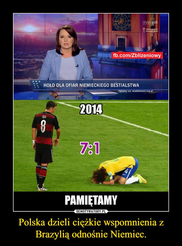Polska dzieli ciężkie wspomnienia z Brazylią odnośnie Niemiec. –