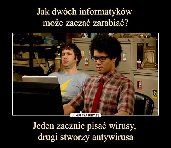 Jeden zacznie pisać wirusy, drugi stworzy antywirusa –