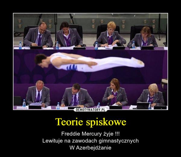 Teorie spiskowe – Freddie Mercury żyje !!!Lewituje na zawodach gimnastycznychW Azerbejdżanie