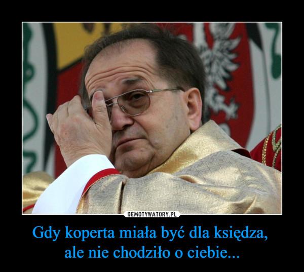 Gdy koperta miała być dla księdza, ale nie chodziło o ciebie... –