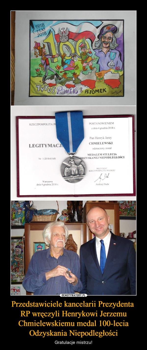 Przedstawiciele kancelarii Prezydenta RP wręczyli Henrykowi Jerzemu Chmielewskiemu medal 100-lecia Odzyskania Niepodległości – Gratulacje mistrzu!