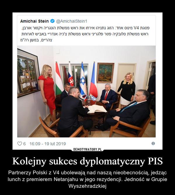 Kolejny sukces dyplomatyczny PIS – Partnerzy Polski z V4 ubolewają nad naszą nieobecnością, jedząc lunch z premierem Netanjahu w jego rezydencji. Jedność w Grupie Wyszehradzkiej