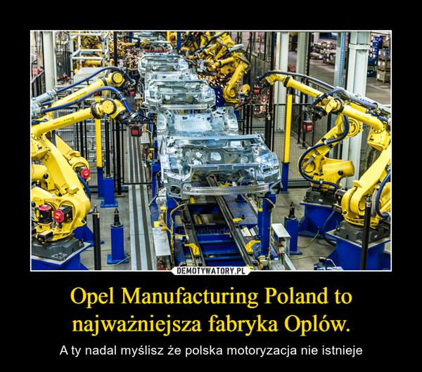 Opel Manufacturing Poland to najważniejsza fabryka Oplów. – A ty nadal myślisz że polska motoryzacja nie istnieje