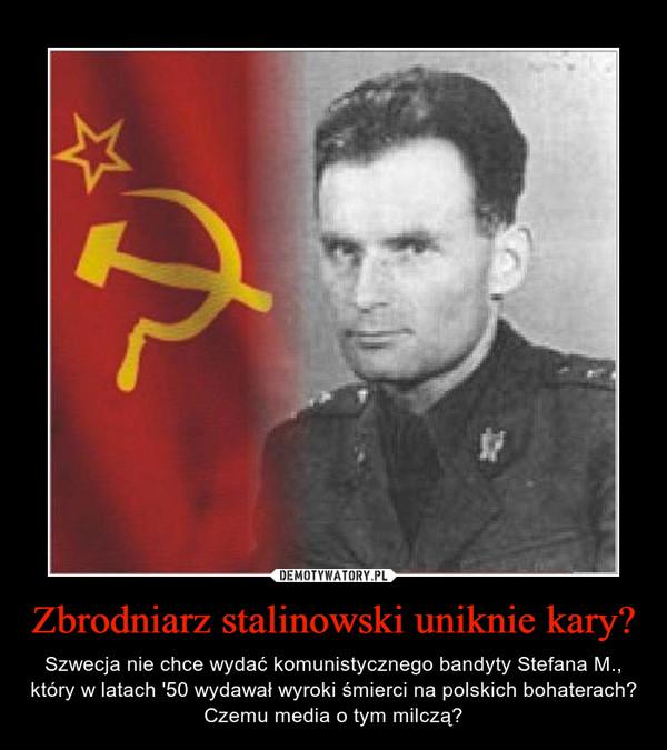 Zbrodniarz stalinowski uniknie kary? – Szwecja nie chce wydać komunistycznego bandyty Stefana M., który w latach '50 wydawał wyroki śmierci na polskich bohaterach? Czemu media o tym milczą?