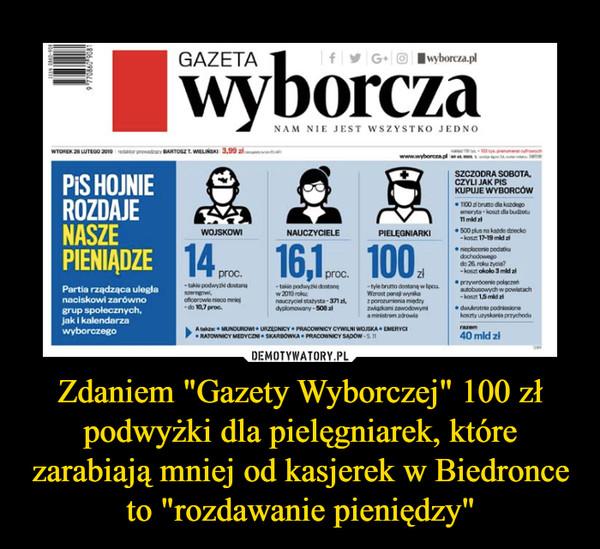 """Zdaniem """"Gazety Wyborczej"""" 100 zł podwyżki dla pielęgniarek, które zarabiają mniej od kasjerek w Biedronce to """"rozdawanie pieniędzy"""" –  PiS hojnie rozdaje pieniądze"""