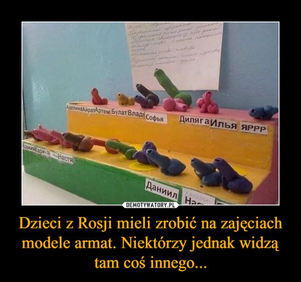 Dzieci z Rosji mieli zrobić na zajęciach modele armat. Niektórzy jednak widzą tam coś innego... –