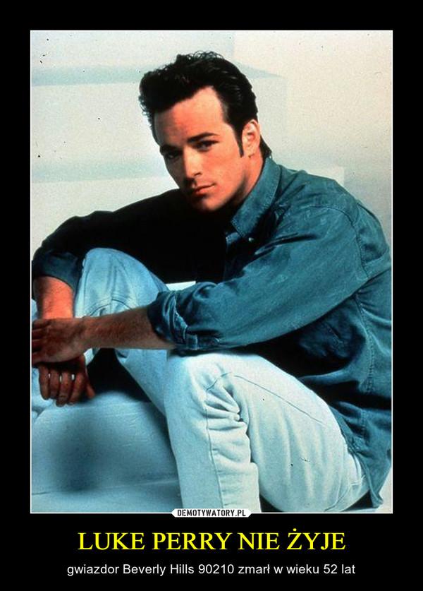LUKE PERRY NIE ŻYJE – gwiazdor Beverly Hills 90210 zmarł w wieku 52 lat