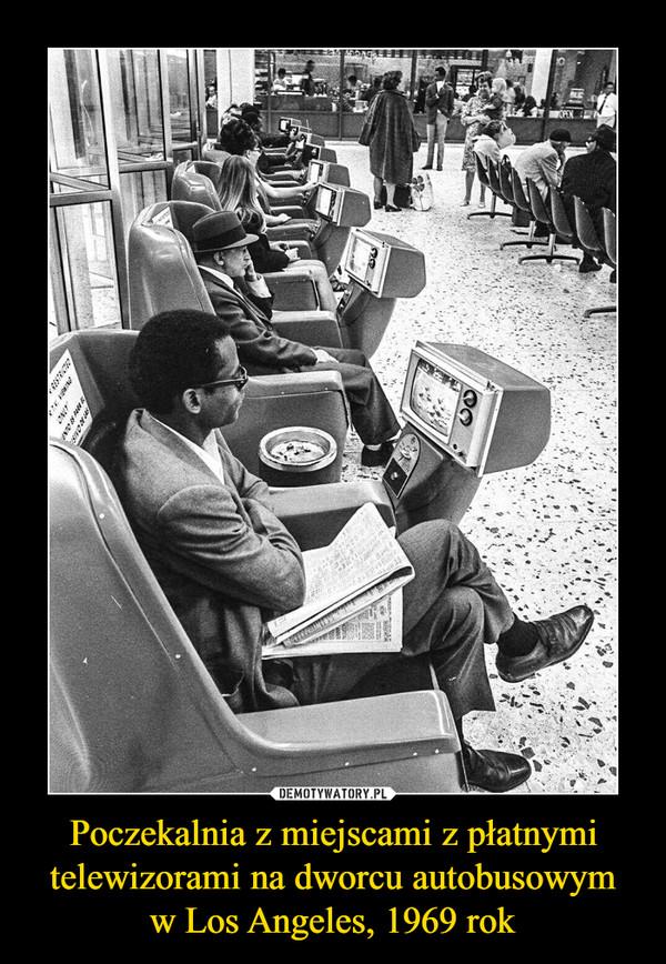 Poczekalnia z miejscami z płatnymi telewizorami na dworcu autobusowymw Los Angeles, 1969 rok –