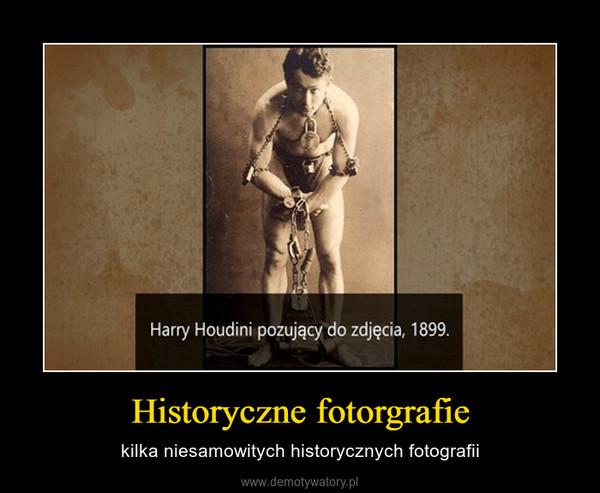 Historyczne fotorgrafie – kilka niesamowitych historycznych fotografii