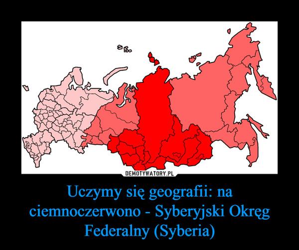 Uczymy się geografii: na ciemnoczerwono - Syberyjski Okręg Federalny (Syberia) –