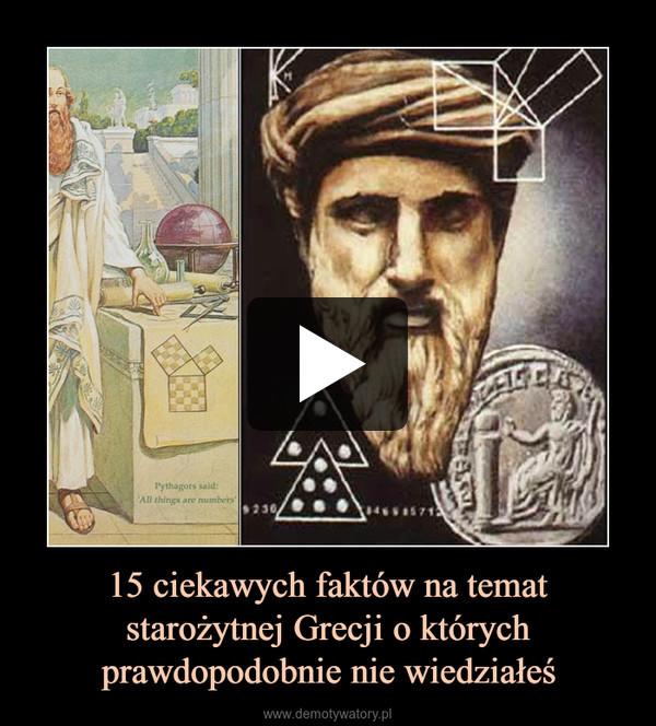 15 ciekawych faktów na temat starożytnej Grecji o których prawdopodobnie nie wiedziałeś –