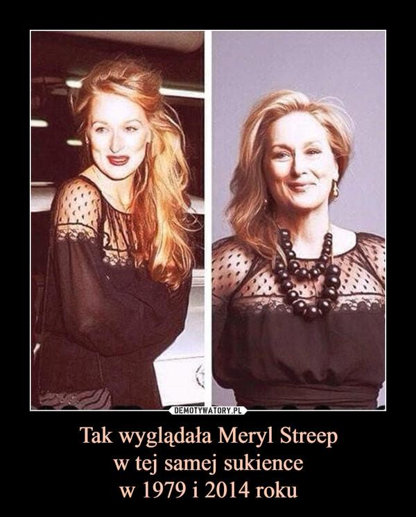 Tak wyglądała Meryl Streepw tej samej sukiencew 1979 i 2014 roku –
