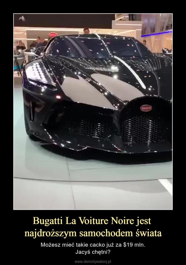 Bugatti La Voiture Noire jest najdroższym samochodem świata – Możesz mieć takie cacko już za $19 mln.Jacyś chętni?